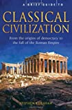A Brief History of Classical Civilization, Steve Kershaw, 0762439866