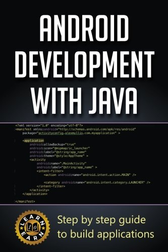 Android Development with Java: Step by step guide to build