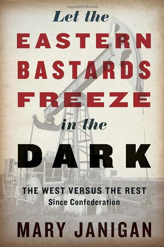 let-the-eastern-bastards-freeze-in-the-dark-the-west-versus-the-rest-since-confederation
