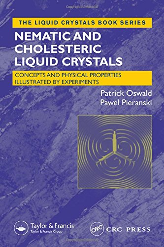 Nematic and Cholesteric Liquid Crystals: Concepts and Physical Properties Illustrated by Experiments (Liquid Crystals Book Series) (Volume 1)