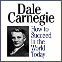 How to Succeed in the World Today Speech by Dale Carnegie Narrated by Sean Pratt