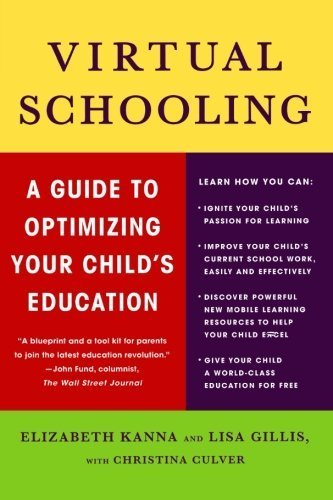 Virtual Schooling: A Guide to Optimizing Your Child's Education by Elizabeth Kanna, Lisa Gillis, Christina Culver (June 9, 2009) Paperback Original