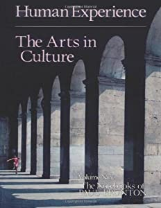 Human Experience: The Arts in Culture (The Notebooks of Paul Brunton, Vol. 9)
