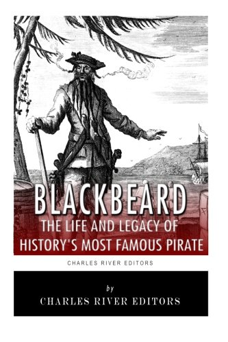 Blackbeard: The Life and Legacy of History's Most Famous Pirate (Pirate Blackbeard)