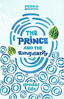 The Prince and the Singularity - A Circular Tale by [Barrento, Pedro]