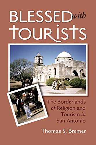 Blessed with Tourists: The Borderlands of Religion and Tourism in San Antonio pdf epub