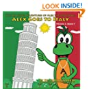 Alex Goes to Italy: Amazing Adventures of Alex the Crocodile (Volume 2)