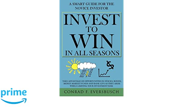 Invest to Win in All Seasons: A Smart Guide for the Novice Investor