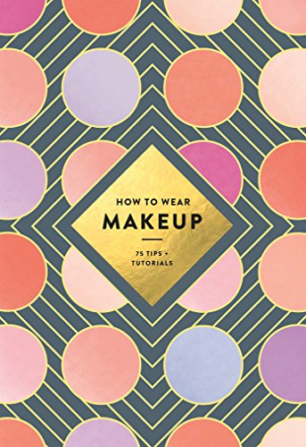 How to Wear Makeup: 75 Tips + Tutorials | Makeup Tips Tricks Beginners