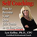 Self Coaching: Become Your Own Life Coach in 12 Easy Steps Audiobook by Lyn Kelley Narrated by Lyn Kelley