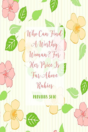 Proverbs 31:10 Who can find a worthy woman? For her price is far above rubies: Bible Verse Quote Cover Composition Notebook Portable pdf