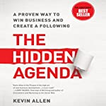 The Hidden Agenda: A Proven Way to Win Business and Create a Following | Kevin Allen
