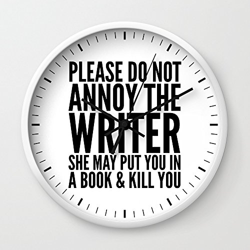 Society6 Please Do Not Annoy The Writer. She May Put You In A Book And Kill You. Wall Clock White Frame, Black Hands -