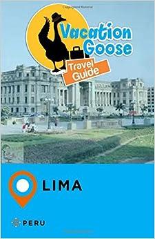 Vacation Goose Travel Guide Lima Peru