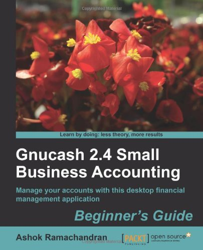 [PDF] Gnucash 2.4 Small Business Accounting: Beginner?s Guide Free Download | Publisher : Packt Publishing | Category : Computers & Internet | ISBN 10 : 1849513864 | ISBN 13 : 9781849513869