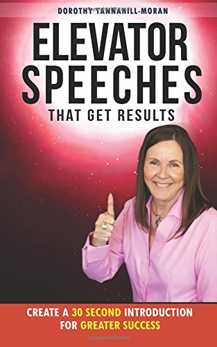 Read Online Elevator Speeches That Get Results: Create A 30 Second Introduction For Greater pdf