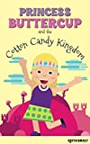 Princess Buttercup and the Cotton Candy Kingdom (Princess Buttercup Adventures Book 1)