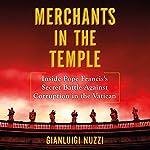 Merchants in the Temple: Inside Pope Francis's Secret Battle Against Corruption in the Vatican | Gianluigi Nuzzi