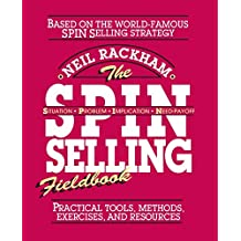 The SPIN Selling Fieldbook: Practical Tools, Methods, Exercises and Resources