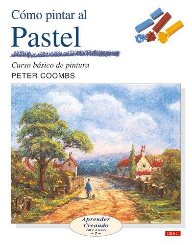CÓMO PINTAR AL PASTEL (Aprender Creando / Learning Creating) Tapa blanda – 7 feb 2006 Peter Coombs El Drac 8496550249 Techniques - Painting