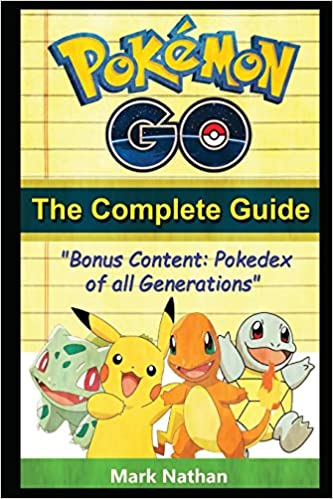 Pokemon Go The Complete Guide: With All Generation Pokedex