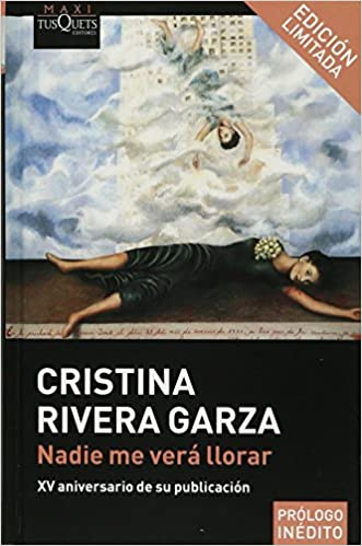Nadie me verá llorar (Spanish Edition): CRISTINA RIVERA GARZA: 9786074215618: Amazon.com: Books