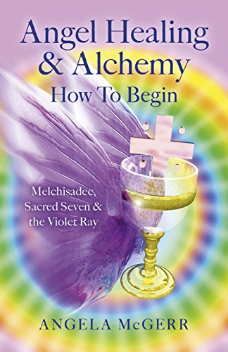 Free Angel Healing & Alchemy - How To Begin: Melchisadec, Sacred Seven & the Violet Ray