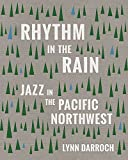 img - for Rhythm in the Rain: Jazz in the Pacific Northwest book / textbook / text book
