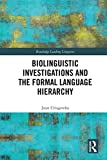 Biolinguistic Investigations and the Formal Language Hierarchy (Routledge Leading Linguists)