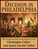 Front cover for the book Decision in Philadelphia: The Constitutional Convention of 1787 by Christopher Collier