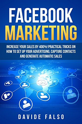 FACEBOOK MARKETING: Increase your sales by 400%! Definitive guide 2018 / Practical tricks on how to set up your advertising, capture contacts and generate ... Best FaceBook ADS book for (English Edition)