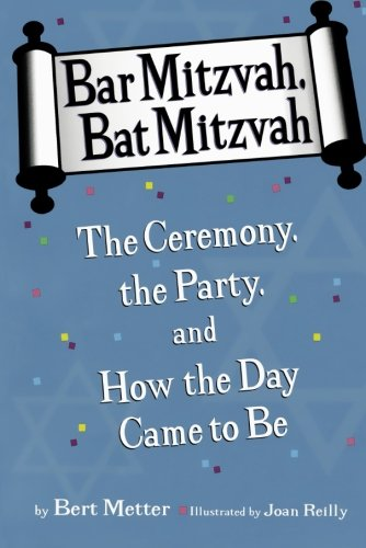 zvah: The Ceremony, the Party, and How the Day Came to Be (Bar Bat Mitzvah Ceremony)