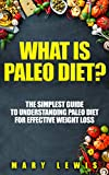 What is Paleo Diet? The Simplest Guide to Understanding Paleo Diet for Effective Weight LossToday only, get this Amazon bestseller for just $2.99. Regularly priced at $4.99.Read on your PC, Mac, smart phone, tablet or Kindle device.You're about to l...