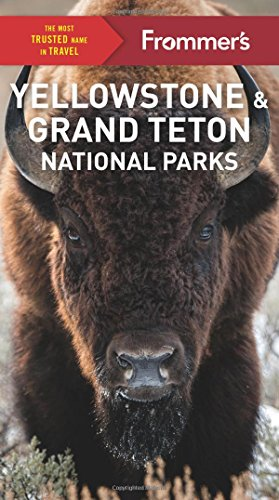 Frommers Yellowstone And Grand Teton National Parks  Complete Guide