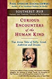 img - for Curious Encounters of the Human Kind - Southeast Asia: True Asian Tales of Folly, Greed, Ambition and Dreams book / textbook / text book