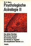 Psychologische Astrologie, in 3 Bdn., Bd.2, Das Jahres-Horoskop, d. Partner-Horoskop, d. Horoskop-Achsen in psychologischer Sicht . . .