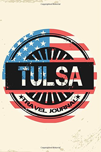 Tulsa Travel Journal: Blank Travel Notebook (6x9), 108 Lined Pages, Soft Cover (Blank Travel Journal)(Travel Journals To Write In)(US Flag)