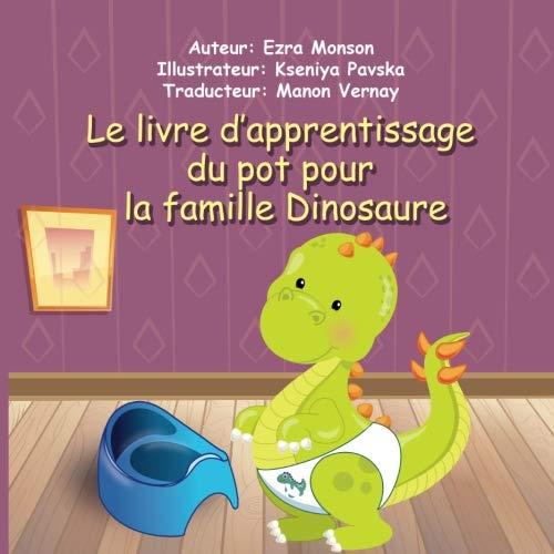 Pour Potty - Le livre d'apprentissage du pot pour la famille Dinosaure (French Edition)