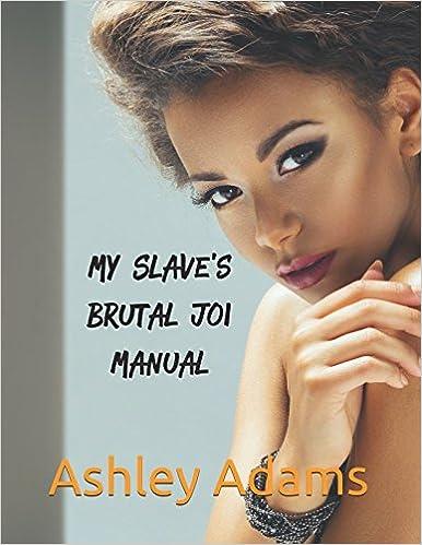 Amazon My Slaves Brutal Joi Manual 9781980209249 Ashley