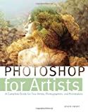 Photoshop for Artists: A Complete Guide for Fine Artists, Photographers, and Printmakers