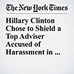 Hillary Clinton Chose to Shield a Top Adviser Accused of Harassment in 2008 | Maggie Haberman,Amy Chozick