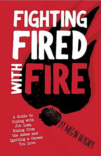 fighting fired with fire a guide to coping with job loss rising from the - Coping With Getting Fired From A Job