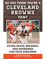 So You Think You're a Cleveland Browns Fan?: Stars, Stats, Records, and Memories for True Diehards