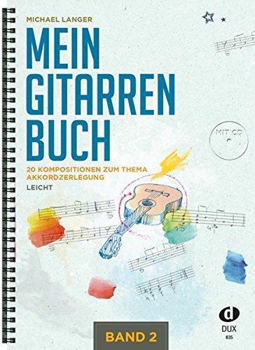 Mein Gitarrenbuch 2: 20 Kompositionen zum Thema Akkordzerlegung, leicht inkl. CD