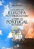 Do Rapto da Europa pelo Famigerado Euro ao Papel de Portugal no Futuro (Portuguese Edition)