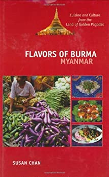 Flavors of Burma: Myanmar : Cuisine and Culture from the Land of Golden Pagodas by [Chan, Susan]