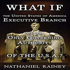 What If the United States of America Executive Branch Was the Only Governing Authority of the USA? Audiobook
