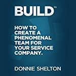 Build: How to Create a Phenomenal Team for Your Service Company | Donnie R. Shelton