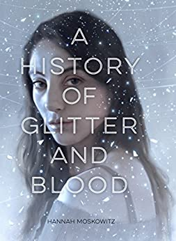 A History of Glitter and Blood by [Moskowitz, Hannah]