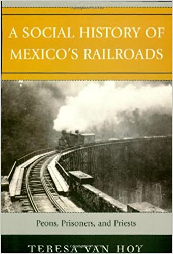 A Social History of Mexicos Railroads: Peons, Prisoners, and Priests (Jaguar Books on Latin America)